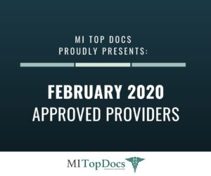 MI Top Docs Proudly Presents February 2020 Approved Providers